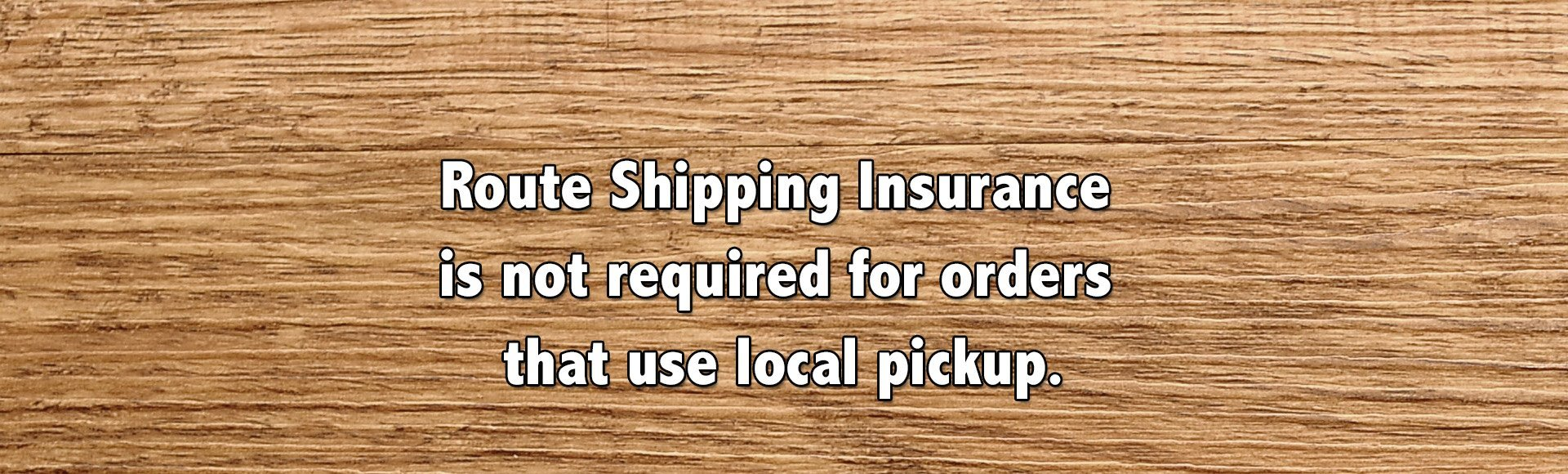 Route shipping insurance is not required for local pickup